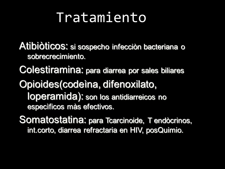 Tratamiento Atibiòticos: si sospecho infecciòn bacteriana o sobrecrecimiento. Colestiramina: para diarrea por sales biliares.