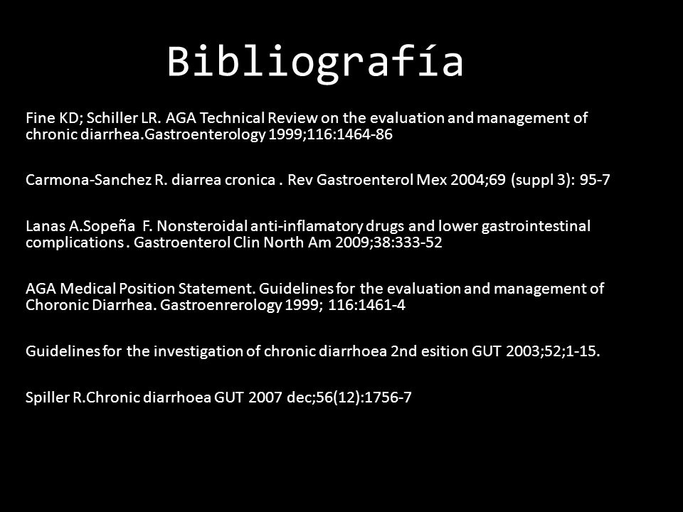 Bibliografía Fine KD; Schiller LR. AGA Technical Review on the evaluation and management of chronic diarrhea.Gastroenterology 1999;116:1464-86.