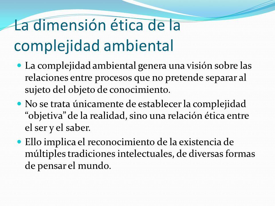 La dimensión ética de la complejidad ambiental