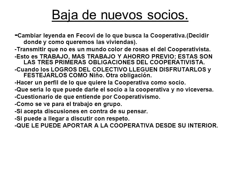 Baja de nuevos socios. -Cambiar leyenda en Fecovi de lo que busca la Cooperativa.(Decidir donde y como queremos las viviendas).