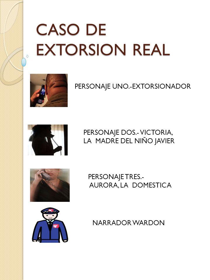 CASO DE EXTORSION REAL PERSONAJE UNO.-EXTORSIONADOR