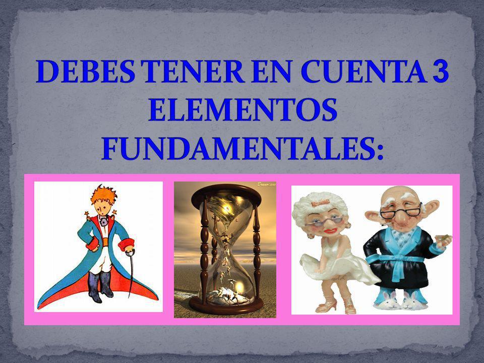DEBES TENER EN CUENTA 3 ELEMENTOS FUNDAMENTALES: