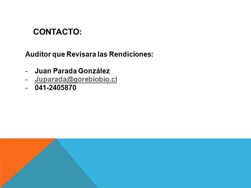 CONTACTO: Auditor que Revisara las Rendiciones: Juan Parada González