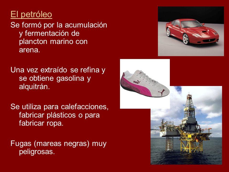 El petróleo Se formó por la acumulación y fermentación de plancton marino con arena. Una vez extraído se refina y se obtiene gasolina y alquitrán.