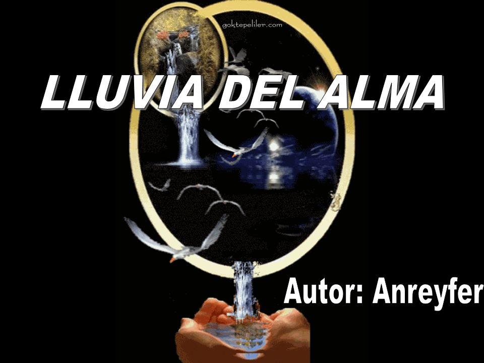 LLUVIA DEL ALMA Autor: Anreyfer