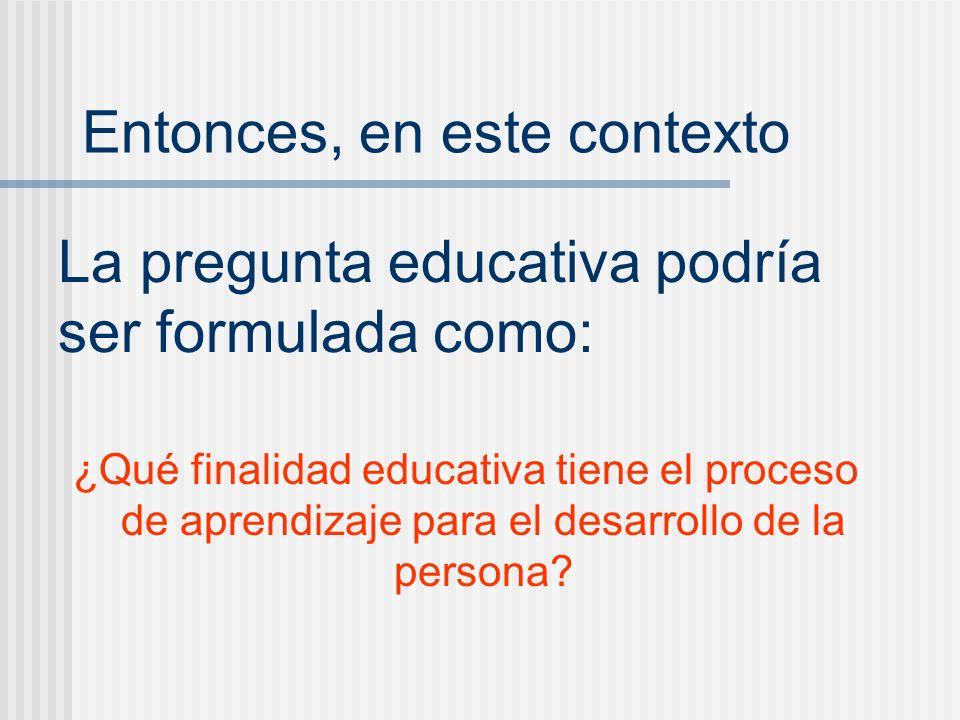 La pregunta educativa podría ser formulada como: