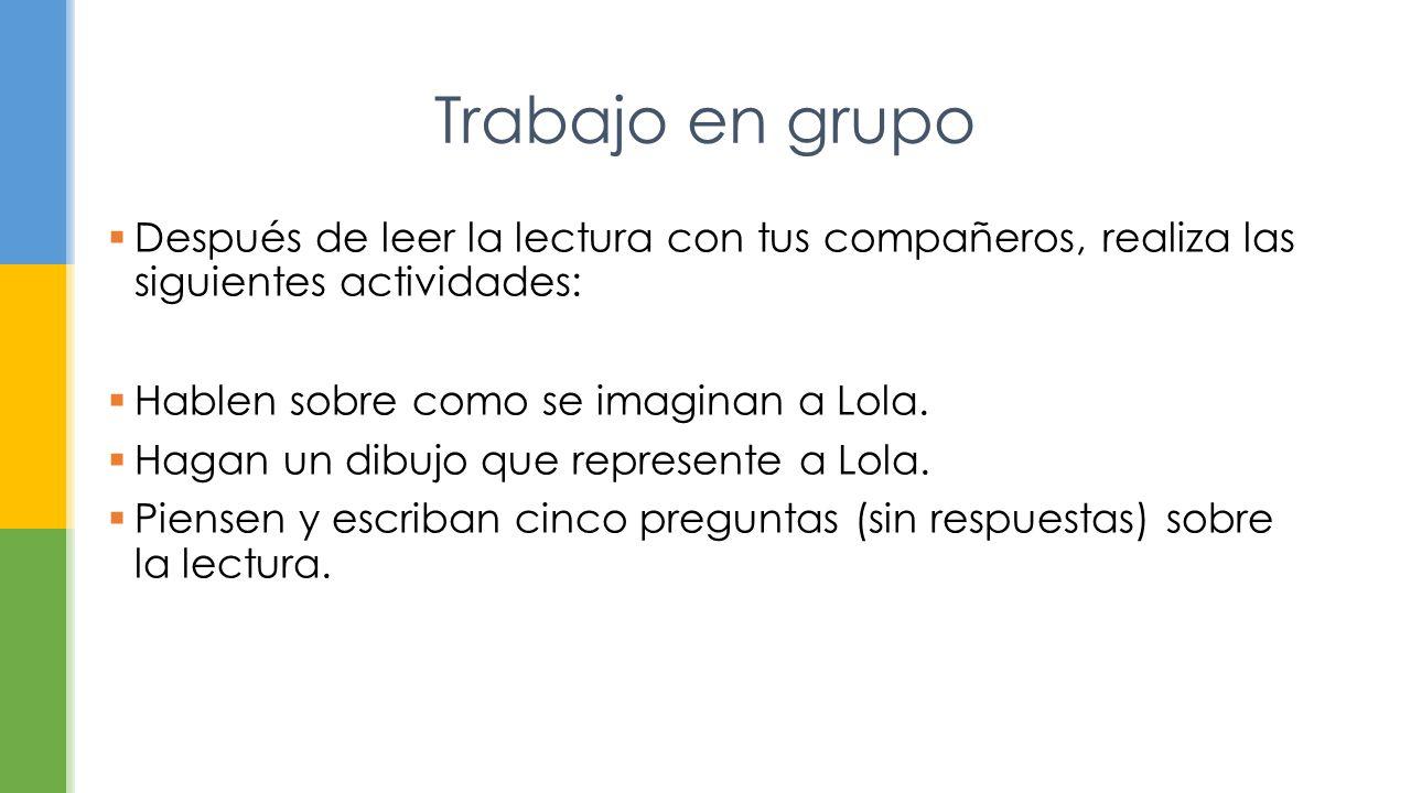 Trabajo en grupo Después de leer la lectura con tus compañeros, realiza las siguientes actividades:
