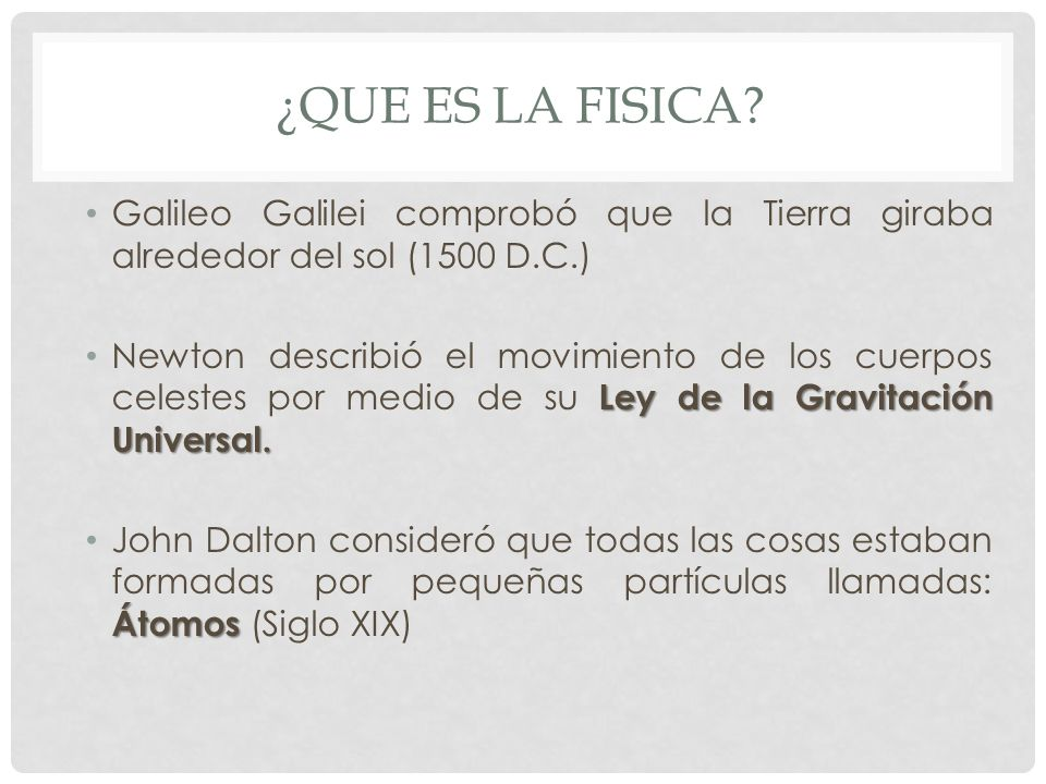 ¿QUE ES LA FISICA Galileo Galilei comprobó que la Tierra giraba alrededor del sol (1500 D.C.)