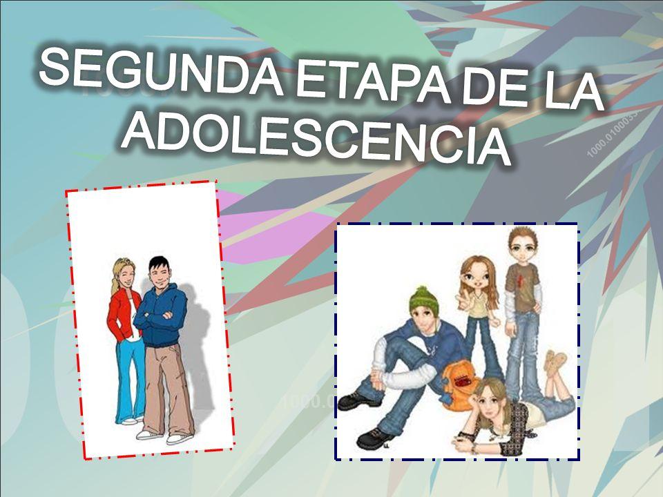 SEGUNDA ETAPA DE LA ADOLESCENCIA