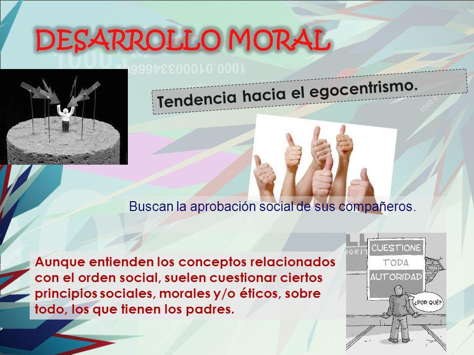 DESARROLLO MORAL Tendencia hacia el egocentrismo.