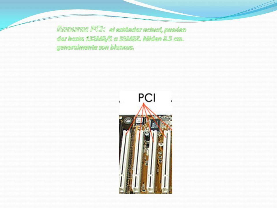 Ranuras PCI: el estándar actual, pueden dar hasta 132MB/S a 33MBZ