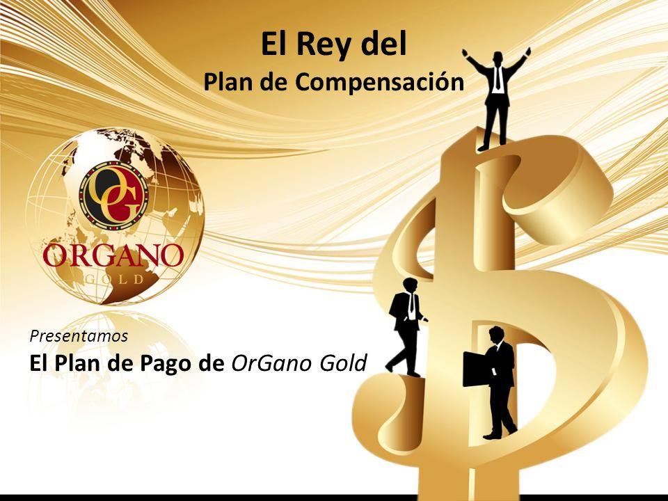 El Rey del Plan de Compensación El Plan de Pago de OrGano Gold