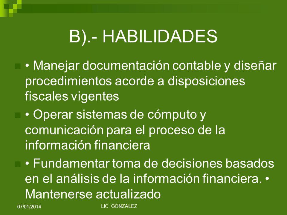 B).- HABILIDADES • Manejar documentación contable y diseñar procedimientos acorde a disposiciones fiscales vigentes.