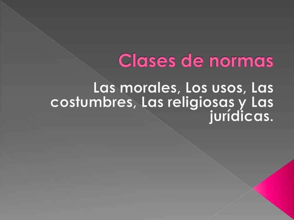 Las morales, Los usos, Las costumbres, Las religiosas y Las jurídicas.