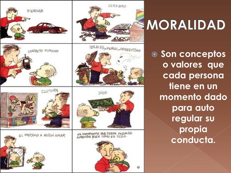 MORALIDADSon conceptos o valores que cada persona tiene en un momento dado para auto regular su propia conducta.
