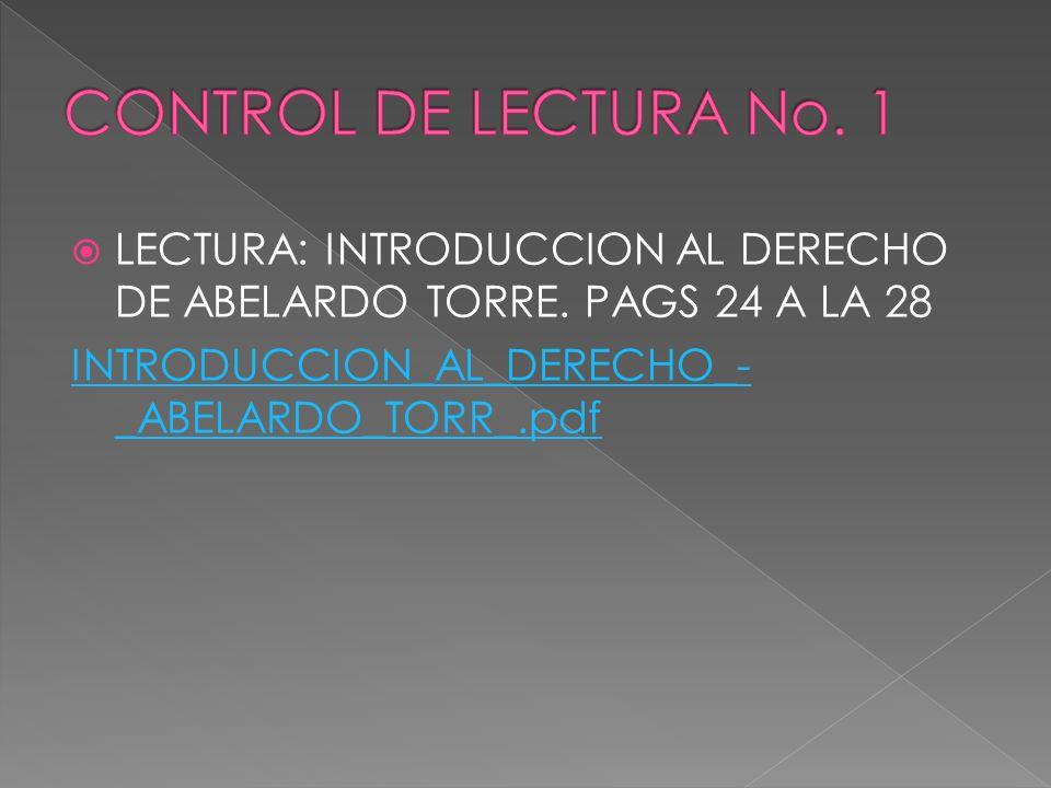 CONTROL DE LECTURA No. 1 LECTURA: INTRODUCCION AL DERECHO DE ABELARDO TORRE.