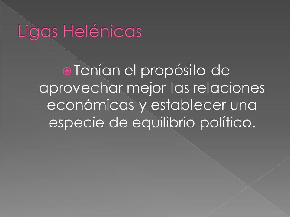 Ligas Helénicas Tenían el propósito de aprovechar mejor las relaciones económicas y establecer una especie de equilibrio político.