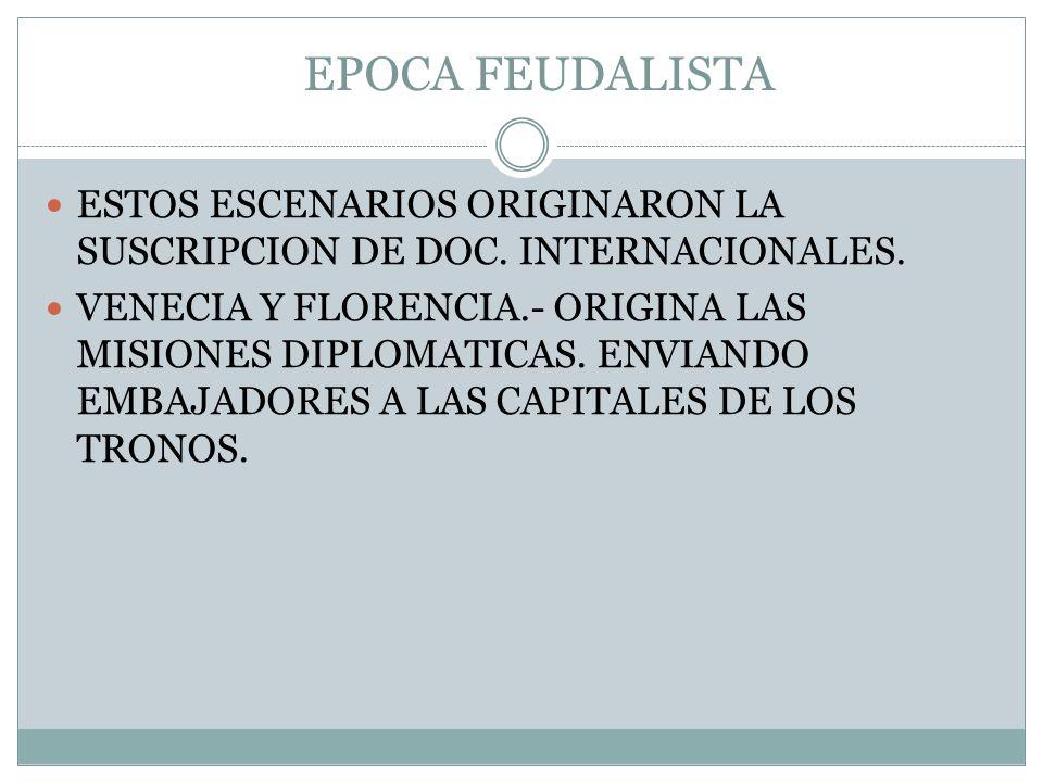 EPOCA FEUDALISTA ESTOS ESCENARIOS ORIGINARON LA SUSCRIPCION DE DOC. INTERNACIONALES.
