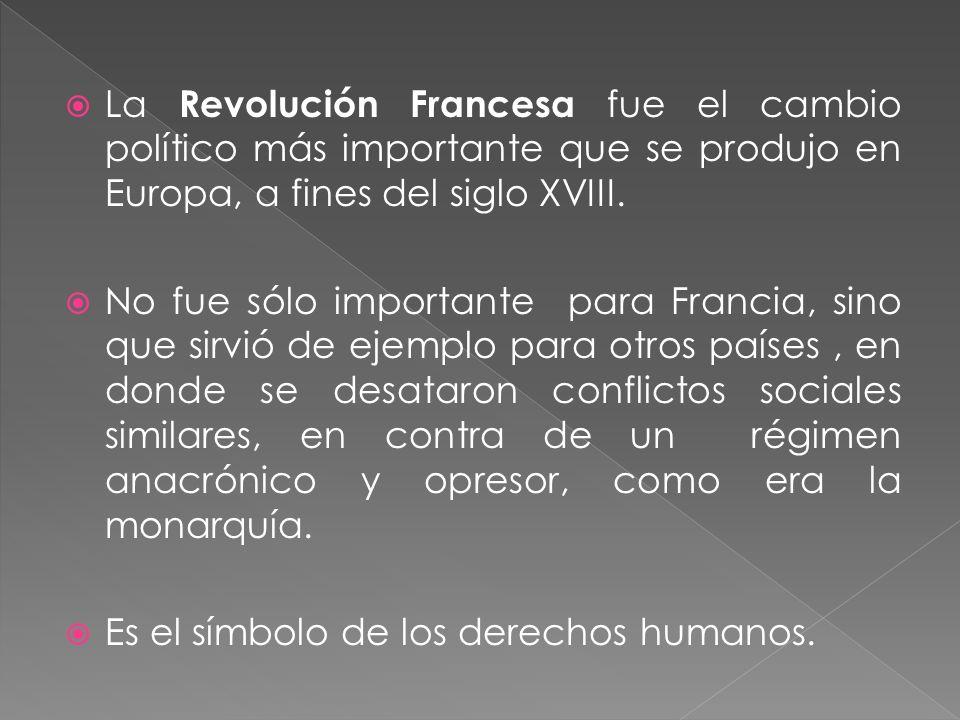 La Revolución Francesa fue el cambio político más importante que se produjo en Europa, a fines del siglo XVIII.