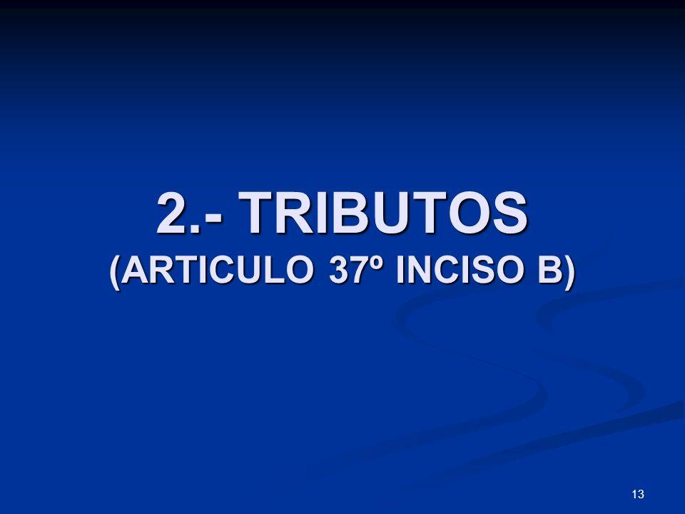 2.- TRIBUTOS (ARTICULO 37º INCISO B)
