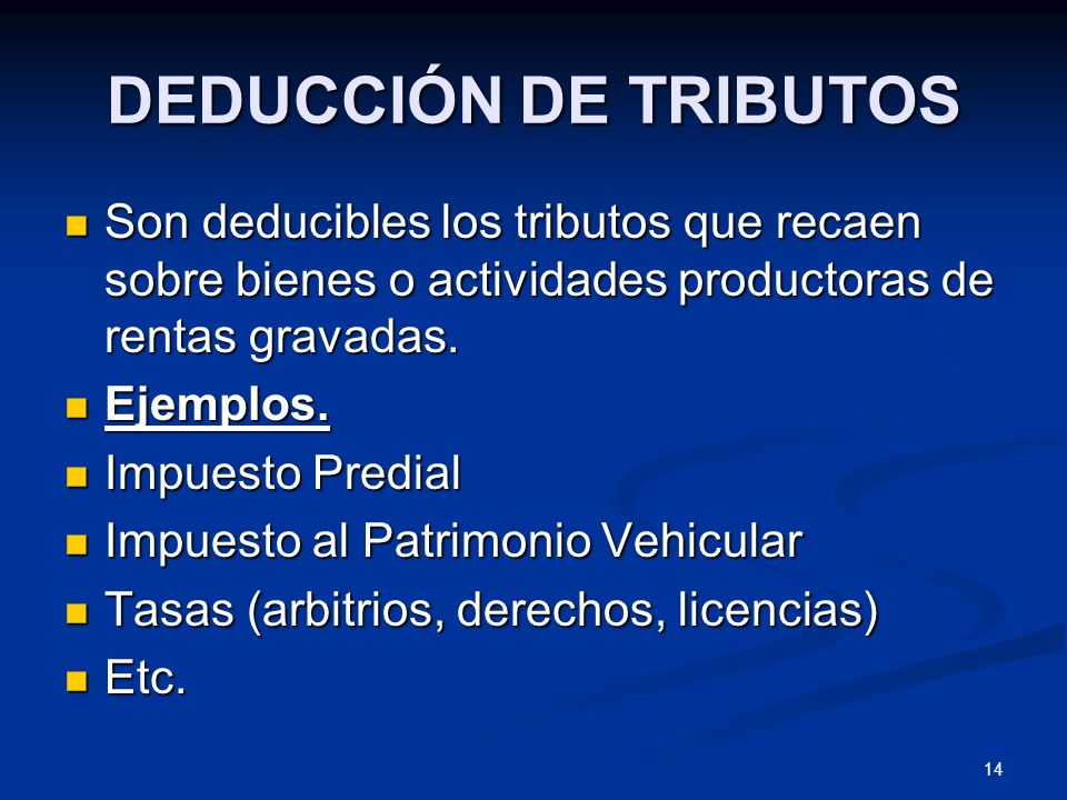 DEDUCCIÓN DE TRIBUTOS Son deducibles los tributos que recaen sobre bienes o actividades productoras de rentas gravadas.