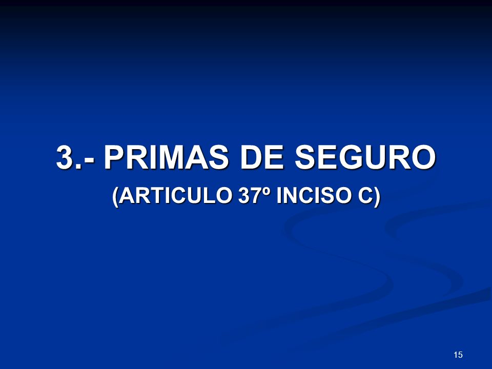 3.- PRIMAS DE SEGURO (ARTICULO 37º INCISO C)