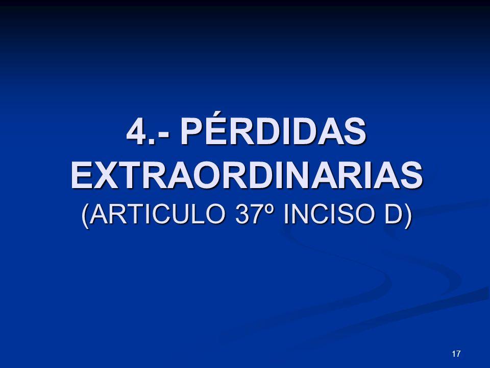 4.- PÉRDIDAS EXTRAORDINARIAS (ARTICULO 37º INCISO D)