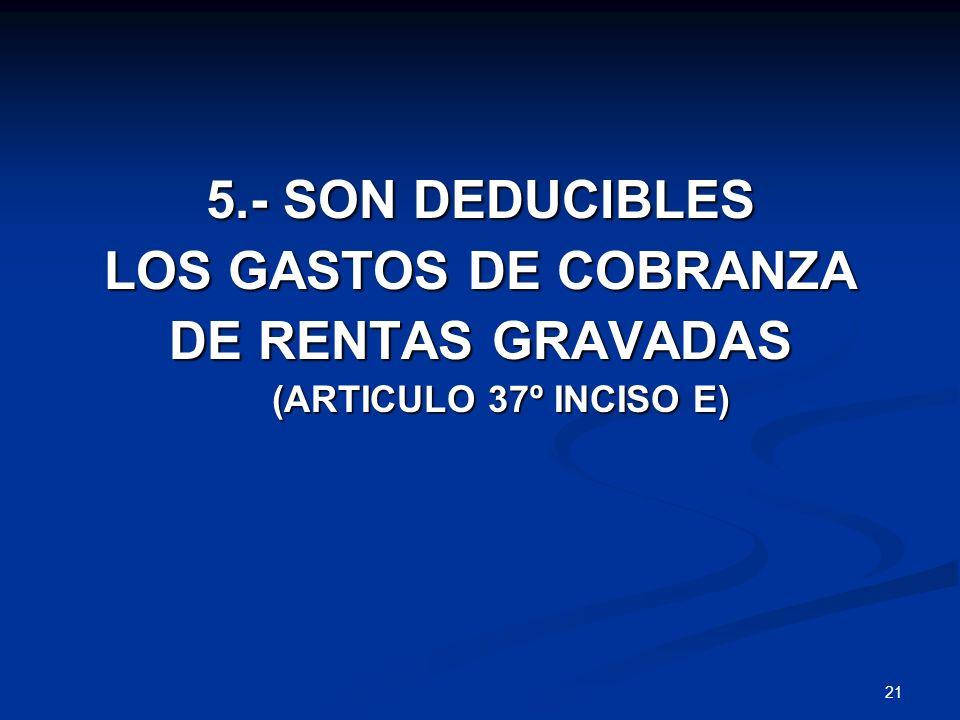 5.- SON DEDUCIBLES LOS GASTOS DE COBRANZA DE RENTAS GRAVADAS