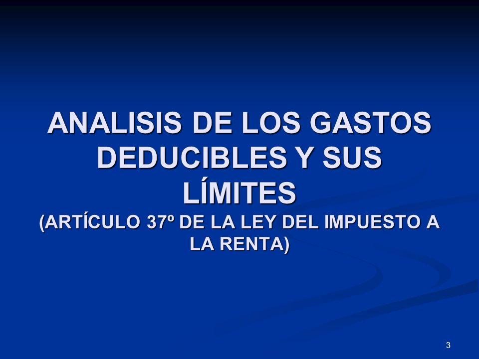 ANALISIS DE LOS GASTOS DEDUCIBLES Y SUS LÍMITES (ARTÍCULO 37º DE LA LEY DEL IMPUESTO A LA RENTA)