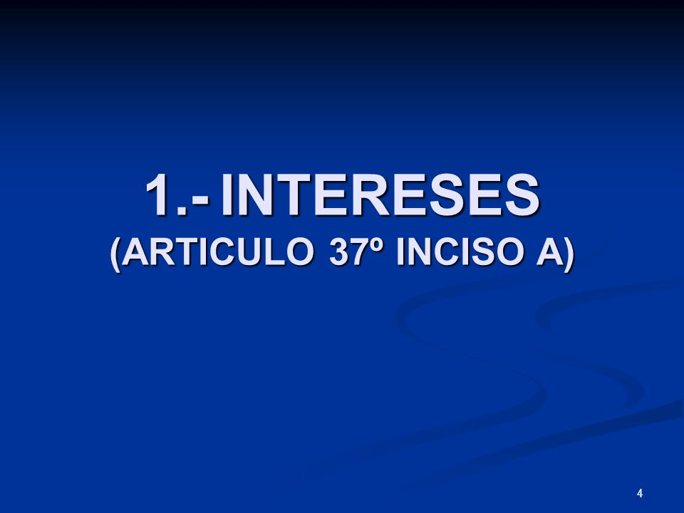 1.- INTERESES (ARTICULO 37º INCISO A)