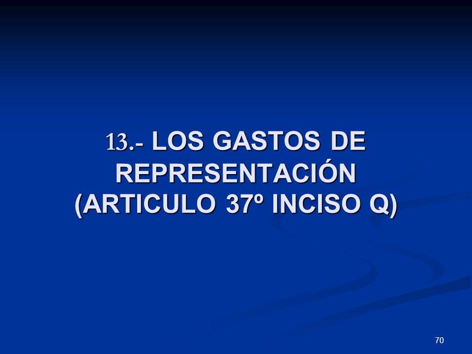 13.- LOS GASTOS DE REPRESENTACIÓN (ARTICULO 37º INCISO Q)