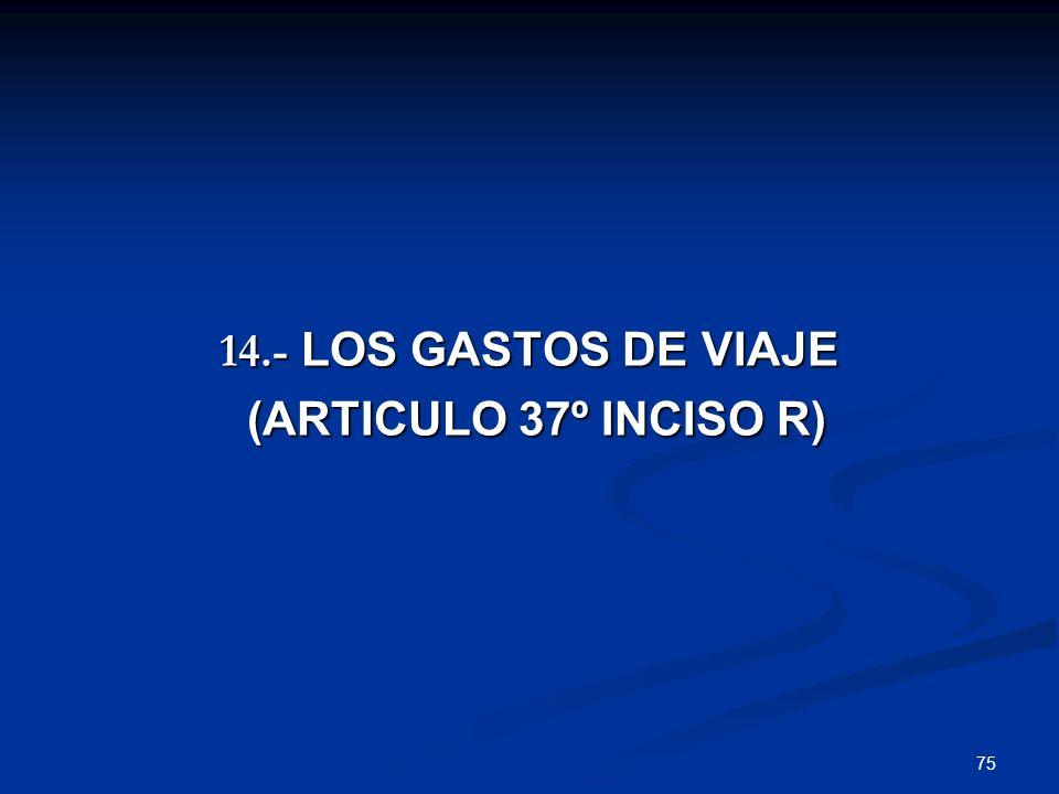 14.- LOS GASTOS DE VIAJE (ARTICULO 37º INCISO R)