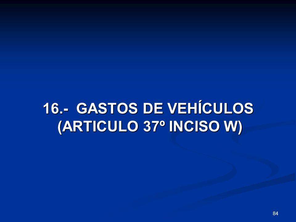 16.- GASTOS DE VEHÍCULOS (ARTICULO 37º INCISO W)
