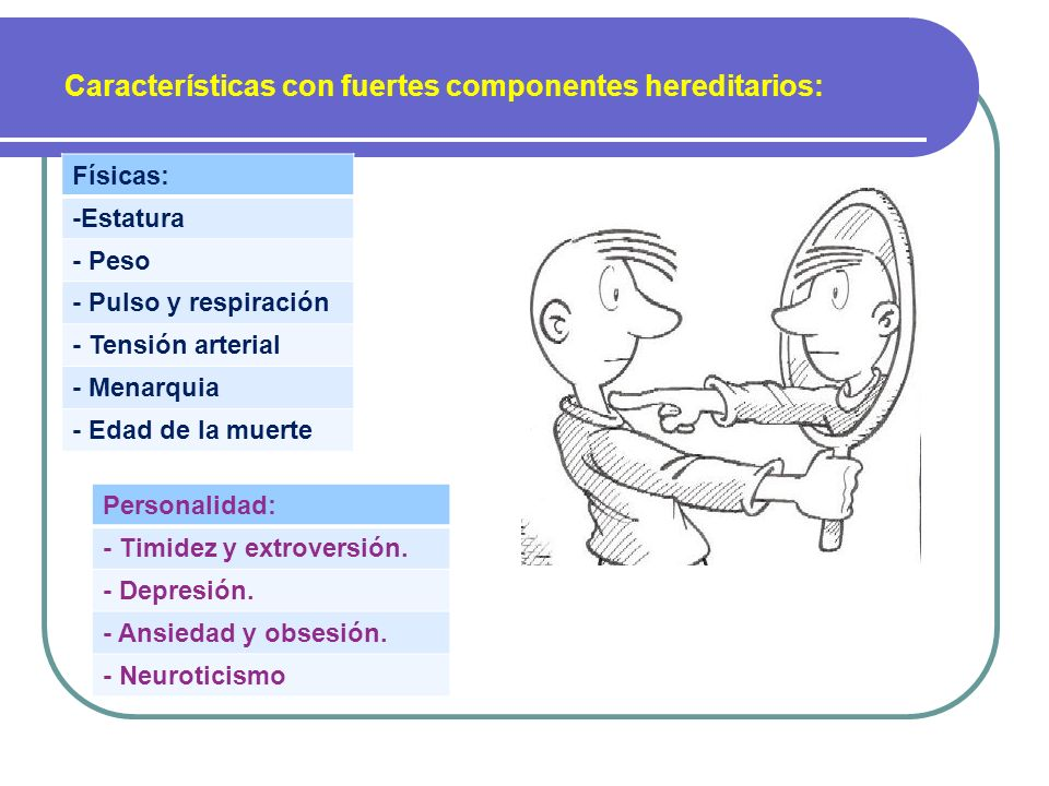 Características con fuertes componentes hereditarios: