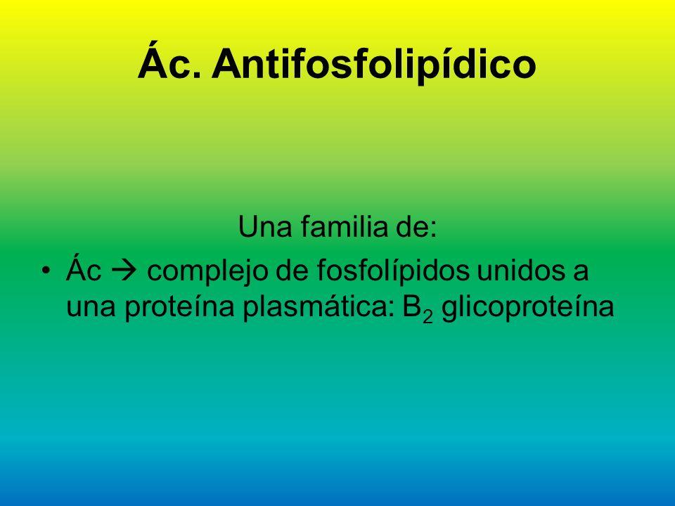 Ác. Antifosfolipídico Una familia de: