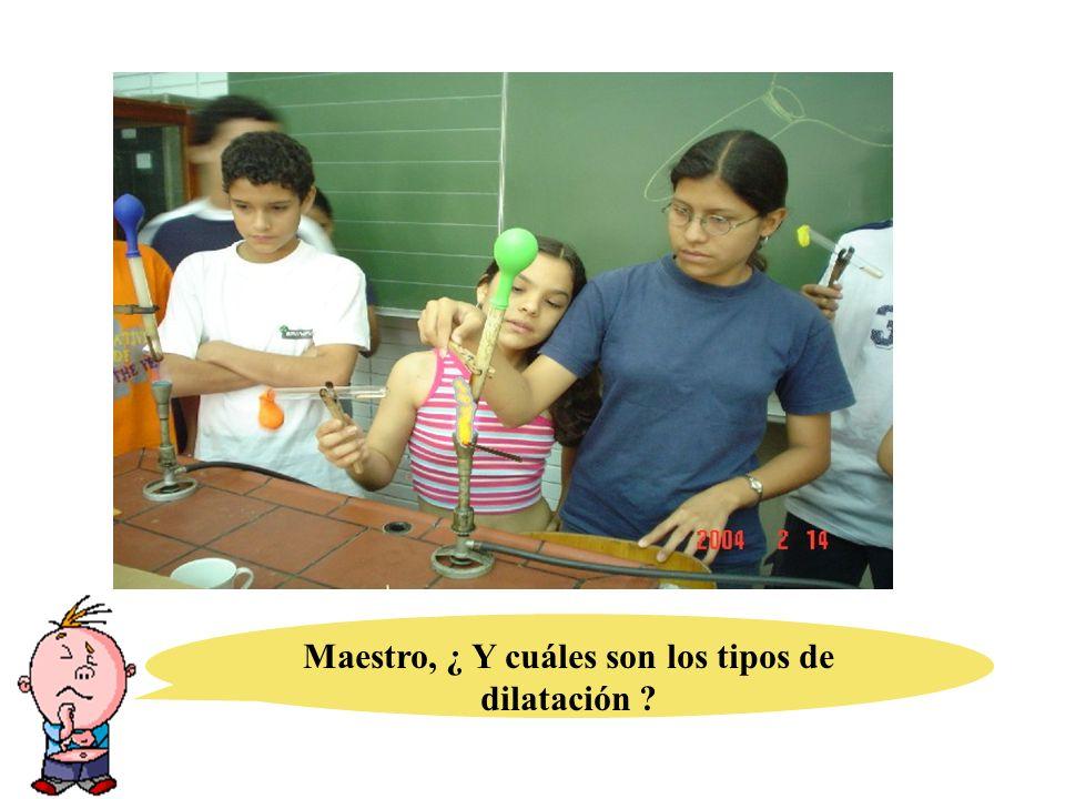Maestro, ¿ Y cuáles son los tipos de dilatación
