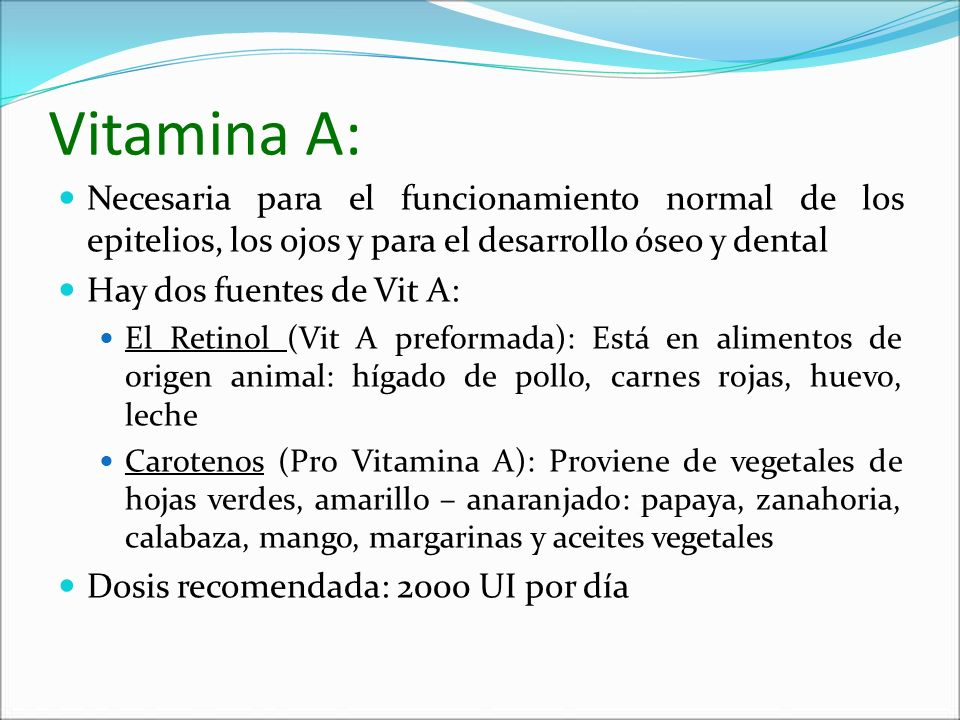 Vitamina A:Necesaria para el funcionamiento normal de los epitelios, los ojos y para el desarrollo óseo y dental.