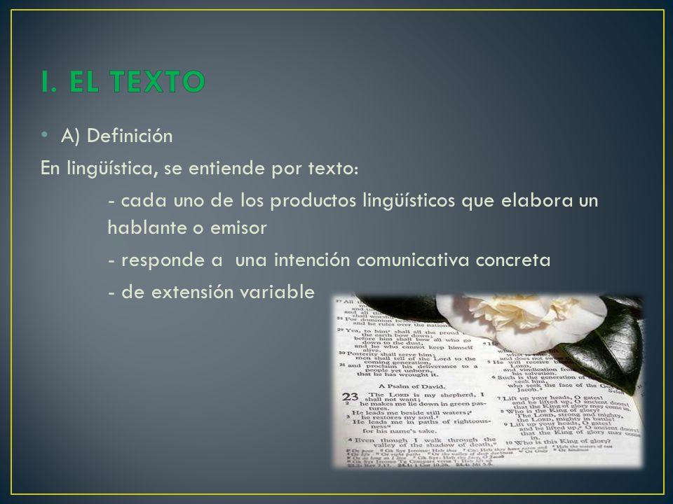I. EL TEXTO A) Definición En lingüística, se entiende por texto: