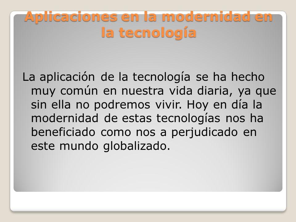 Aplicaciones en la modernidad en la tecnología