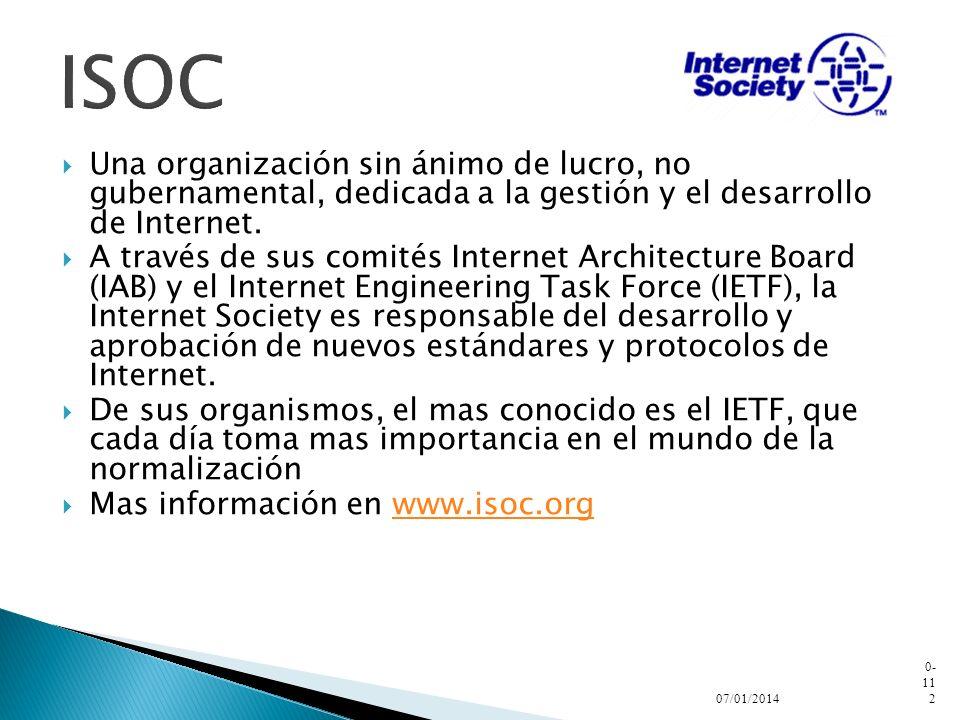 ISOC Una organización sin ánimo de lucro, no gubernamental, dedicada a la gestión y el desarrollo de Internet.