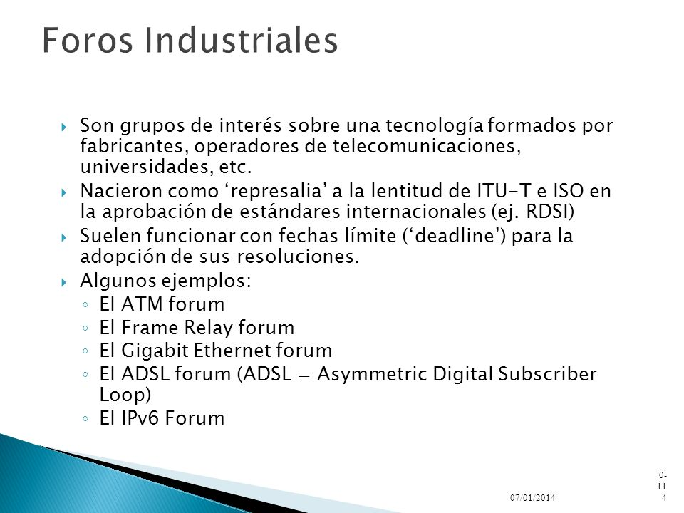 Foros Industriales Son grupos de interés sobre una tecnología formados por fabricantes, operadores de telecomunicaciones, universidades, etc.