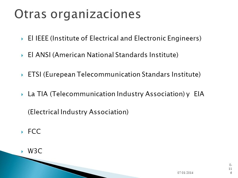 Otras organizacionesEl IEEE (Institute of Electrical and Electronic Engineers) El ANSI (American National Standards Institute)