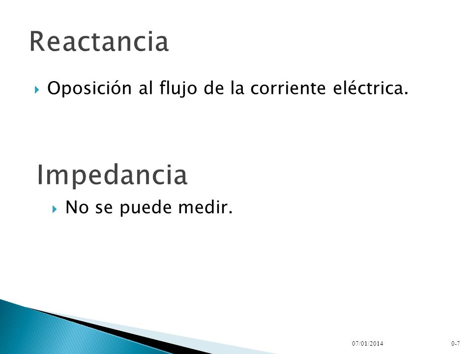 Reactancia Impedancia Oposición al flujo de la corriente eléctrica.