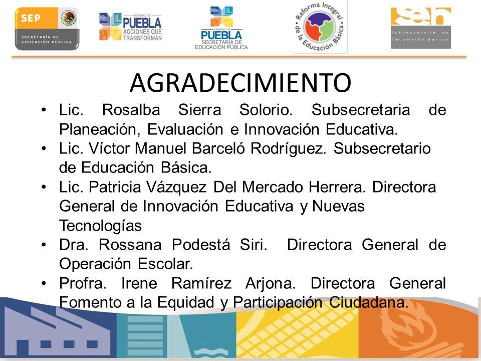 AGRADECIMIENTO Lic. Rosalba Sierra Solorio. Subsecretaria de Planeación, Evaluación e Innovación Educativa.