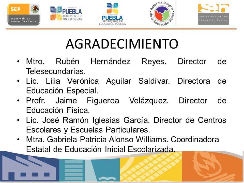 AGRADECIMIENTO Mtro. Rubén Hernández Reyes. Director de Telesecundarias. Lic. Lilia Verónica Aguilar Saldívar. Directora de Educación Especial.