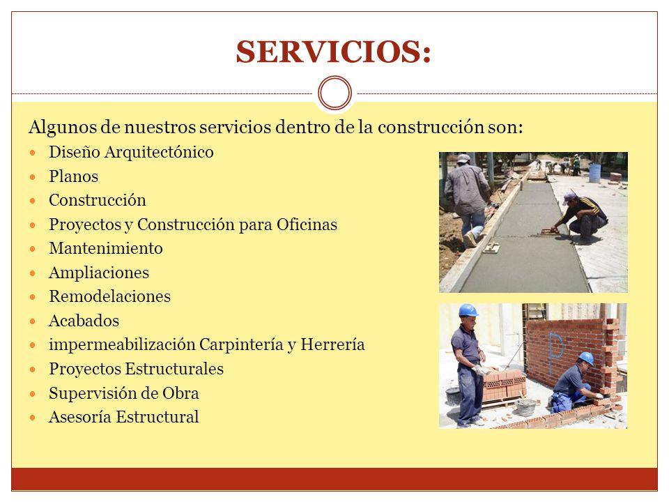 SERVICIOS: Algunos de nuestros servicios dentro de la construcción son: Diseño Arquitectónico. Planos.