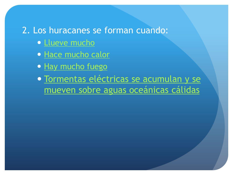 2. Los huracanes se forman cuando: