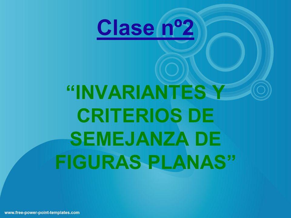 INVARIANTES Y CRITERIOS DE SEMEJANZA DE FIGURAS PLANAS