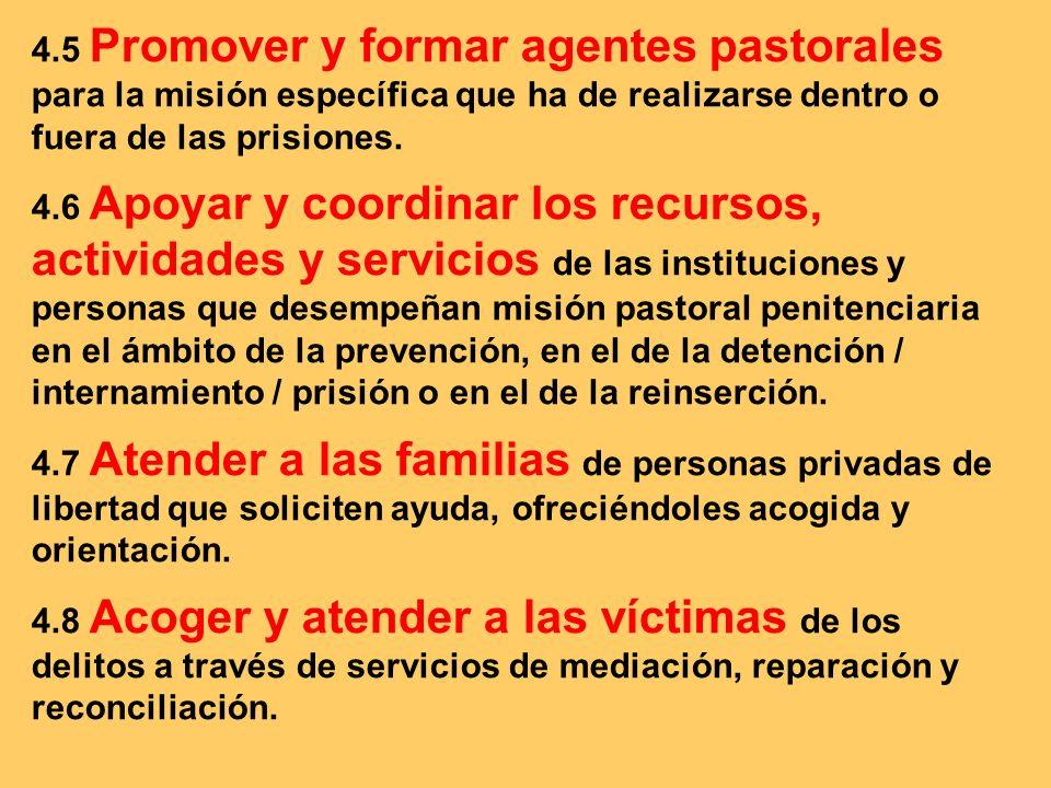 4.5 Promover y formar agentes pastorales para la misión específica que ha de realizarse dentro o fuera de las prisiones.