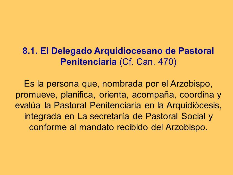 8. 1. El Delegado Arquidiocesano de Pastoral Penitenciaria (Cf. Can
